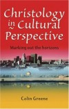 Colin Greene - Christology in Cultural Perspective: Marking Out the Horizons