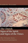 Gabriel Fackre - The Church: Signs of the Spirit and Signs of the Times (Christian Story, a Pastoral Systematics)