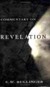 E. W. Bullinger - Commentary on Revelation