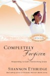 Shannon Ethridge - Completely Forgiven: Responding to God's Transforming Grace (Loving Jesus Without Limits)