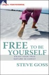 Steve Goss - Free to Be Yourself: Enjoy Your True Nature in Christ