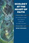 Denis Edwards - Ecology at the Heart of Faith: The Change of Heart That Leads to a New Way of Living on Earth