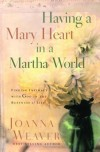 Joanna Weaver - Having a Mary Heart in a Martha World (Gift Edition): Finding Intimacy with God in the Busyness of Life