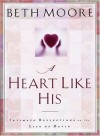 Beth Moore - A Heart Like His: Intimate Reflections on the Life of David
