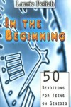 Laurie Polich - In the Beginning: 50 Devotions for Teens on Genesis
