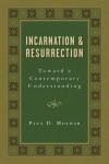 Paul D Molnar - Incarnation and Resurrection: Toward a Contemporary Understanding