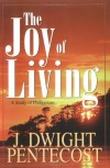 J. Dwight Pentecost - The Joy of Living
