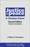 Thompson - Justice and Peace: A Christian Primer