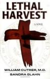 William Cutrer, Sandra Glahn - Lethal Harvest