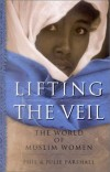 Phil Parshall, Julie Parshall - Lifting the Veil: The World of Muslim Women