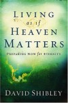 David Shibley - Living As If Heaven Matters