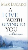 Max Lucado - A Love Worth Giving To You at Christmas