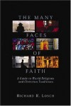 Richard Losch - The Many Faces of Faith: A Guide to World Religions and Christian Traditions