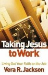 Vera R Jackson - Taking Jesus To Work
