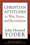 John Howard Yoder - Christian Attitudes To War, Peace, And Revolution