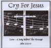 Cry For Jesus - Love: A Song Behind The Message