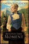 Tamera Alexander - Beyond This Moment