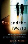 Dale S Kuehne - Sex And The iWorld