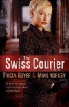 Tricia Goyer, & Mike Yorkey - The Swiss Courier