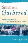 Clayton J Schmit - Sent And Gathered