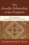 Christopher R Seitz - The Goodly Fellowship Of The Prophets
