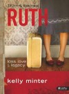Kelly Minter - Ruth: Loss, Love & Legacy