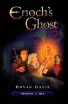 Bryan Davis  - Enoch's Ghost