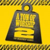Various - A Ton Of Worship 2: 100 Worship Songs