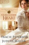 Tracie Peterson, & Judith Miller - A Surrendered Heart