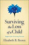 Elizabeth B Brown - Surviving The Loss Of A Child