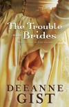 Deeanne Gist - The Trouble With Brides 3-in-1