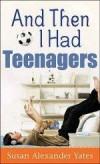 Susan Alexander Yates - And Then I Had Teenagers