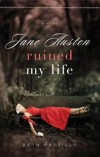 Beth Pattillo - Jane Austen Ruined My Life