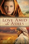 Mesu Andrews - Love Amid The Ashes