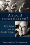 Mary Stewart Van Leeuwen - A Sword Between The Sexes?